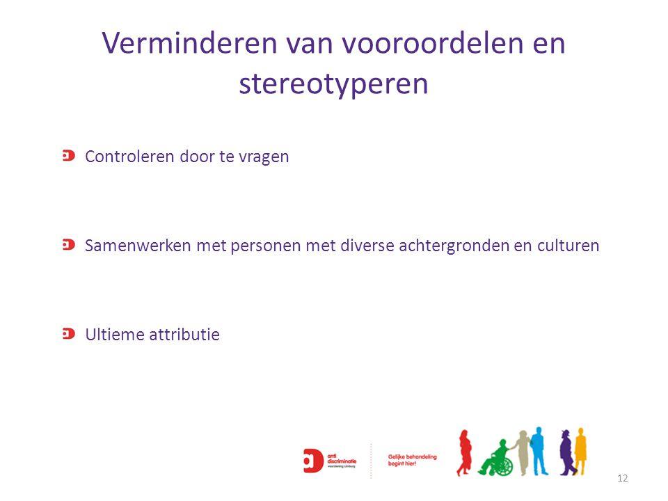 Verminderen van vooroordelen en stereotyperen 12 Controleren door te vragen Samenwerken met personen met diverse achtergronden en culturen Ultieme att