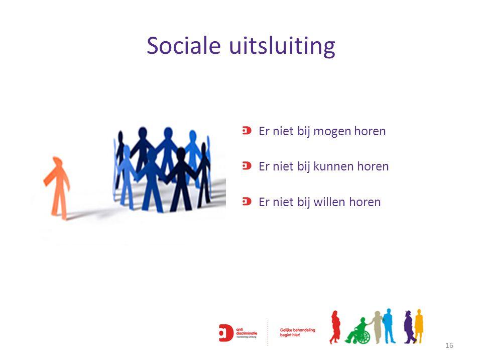 Sociale uitsluiting 16 Er niet bij mogen horen Er niet bij kunnen horen Er niet bij willen horen