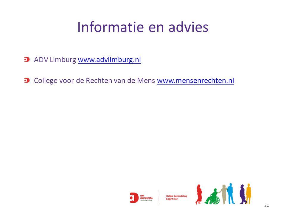 Informatie en advies 21 ADV Limburg www.advlimburg.nlwww.advlimburg.nl College voor de Rechten van de Mens www.mensenrechten.nlwww.mensenrechten.nl