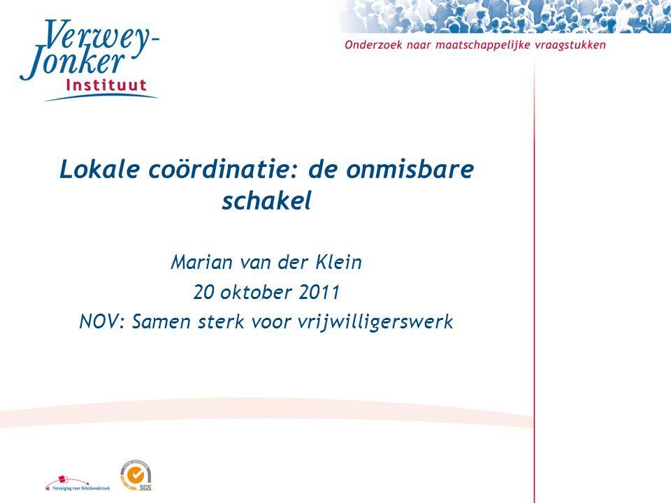 Lokale coördinatie: de onmisbare schakel Marian van der Klein 20 oktober 2011 NOV: Samen sterk voor vrijwilligerswerk