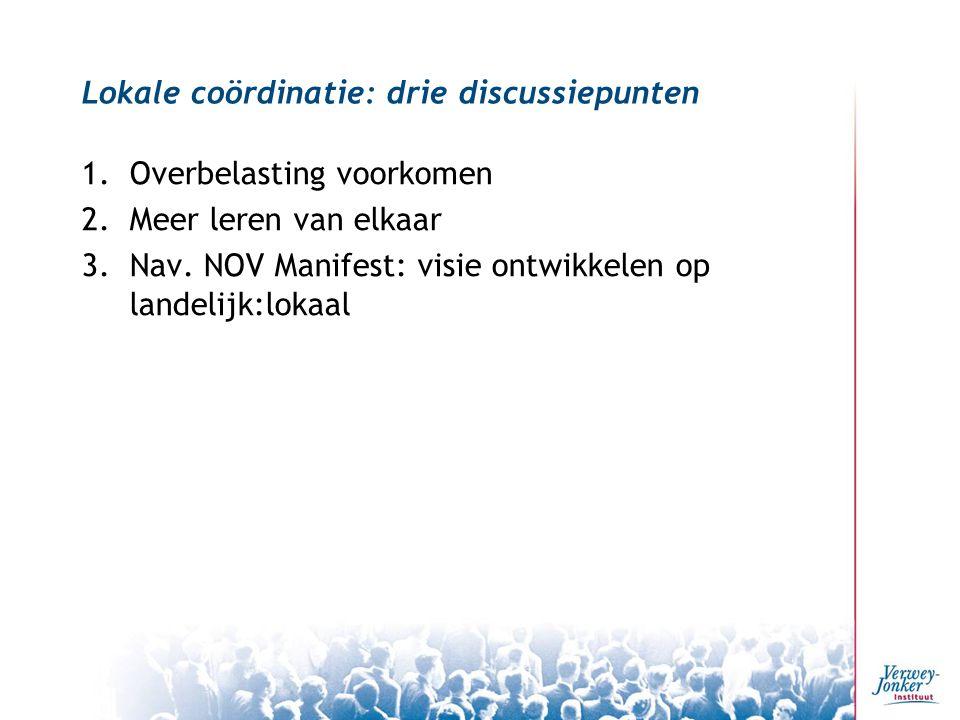Lokale coördinatie: drie discussiepunten 1.Overbelasting voorkomen 2.Meer leren van elkaar 3.Nav.