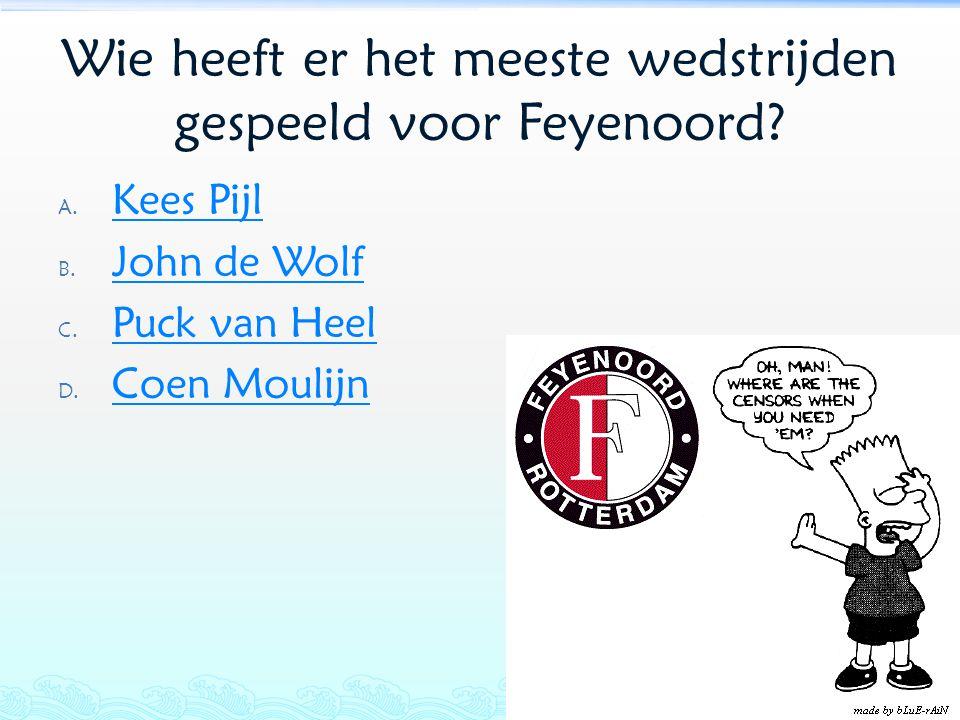 Wie heeft er het meeste wedstrijden gespeeld voor Feyenoord? A. Kees Pijl Kees Pijl B. John de Wolf John de Wolf C. Puck van Heel Puck van Heel D. Coe