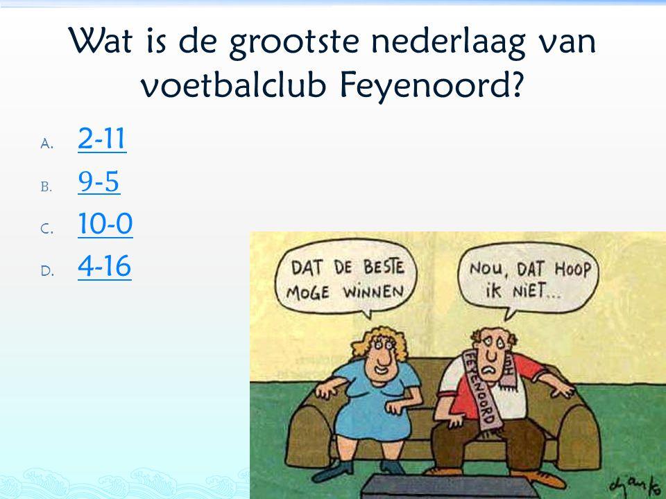 Wat is de grootste nederlaag van voetbalclub Feyenoord? A. 2-11 2-11 B. 9-5 9-5 C. 10-0 10-0 D. 4-16 4-16