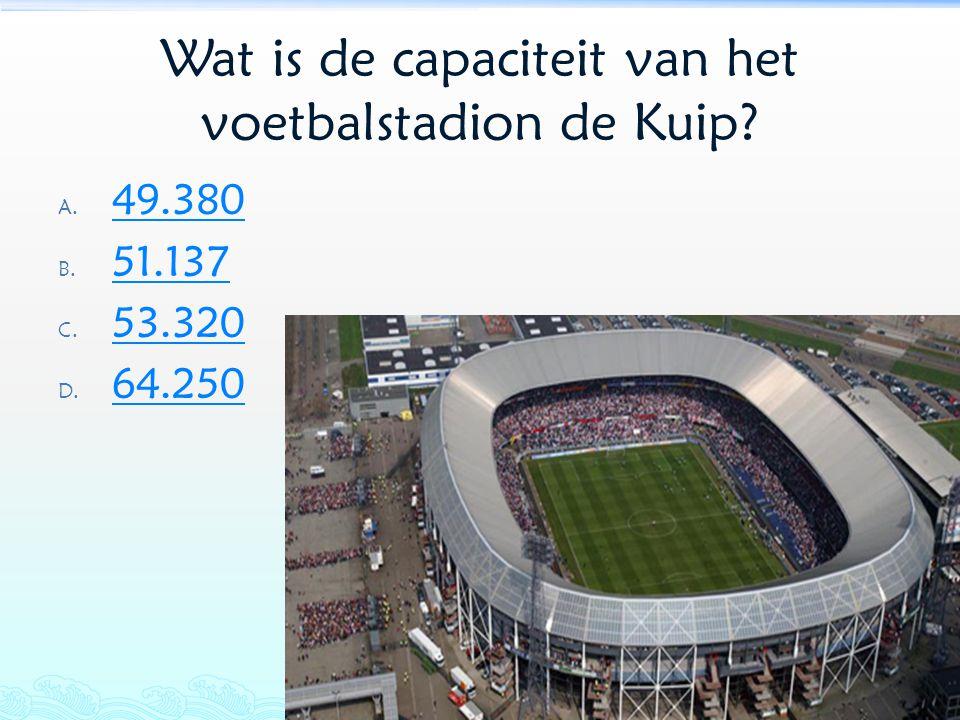 Wat is de capaciteit van het voetbalstadion de Kuip? A. 49.380 49.380 B. 51.137 51.137 C. 53.320 53.320 D. 64.250 64.250