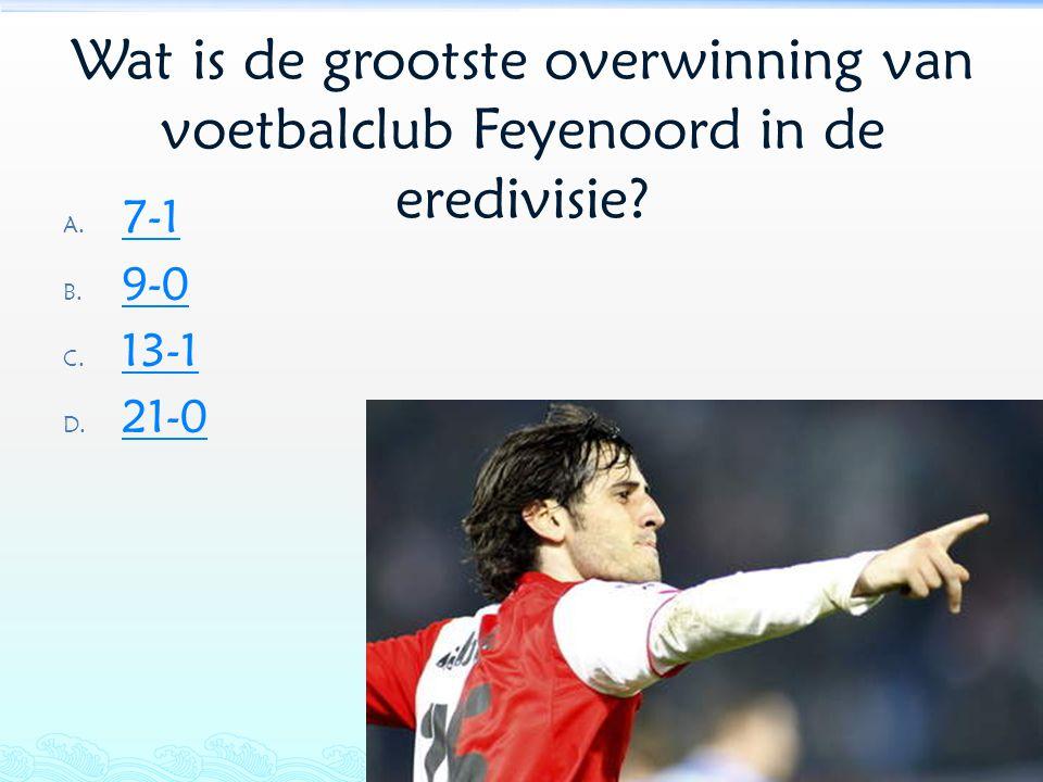 Wat is de grootste overwinning van voetbalclub Feyenoord in de eredivisie? A. 7-1 7-1 B. 9-0 9-0 C. 13-1 13-1 D. 21-0 21-0