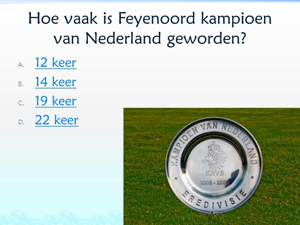 Hoe vaak is Feyenoord kampioen van Nederland geworden? A. 12 keer 12 keer B. 14 keer 14 keer C. 19 keer 19 keer D. 22 keer 22 keer
