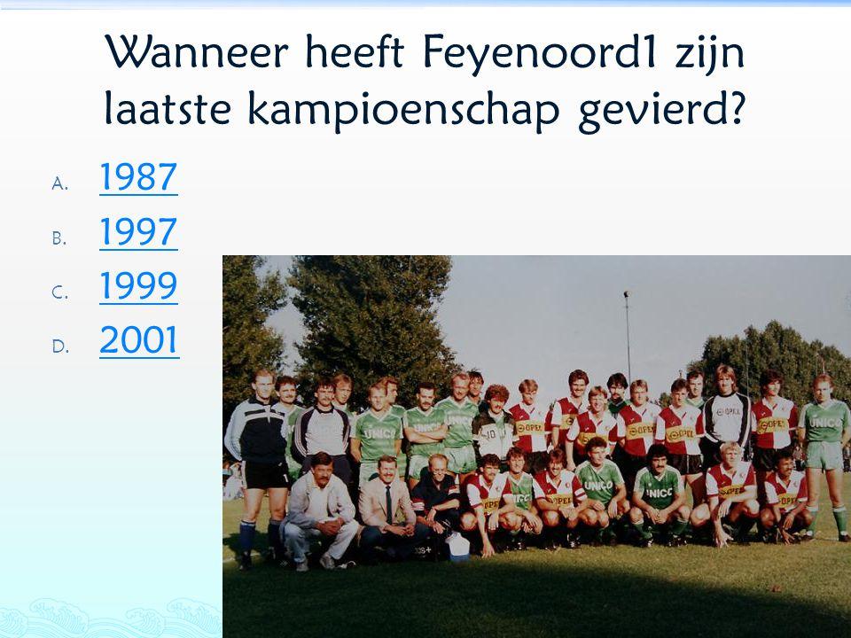 Wanneer heeft Feyenoord1 zijn laatste kampioenschap gevierd? A. 1987 1987 B. 1997 1997 C. 1999 1999 D. 2001 2001