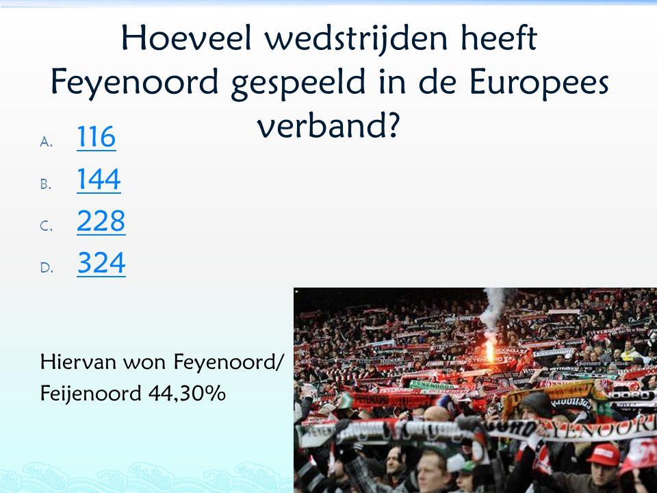 Hoeveel wedstrijden heeft Feyenoord gespeeld in de Europees verband? A. 116 116 B. 144 144 C. 228 228 D. 324 324 Hiervan won Feyenoord/ Feijenoord 44,