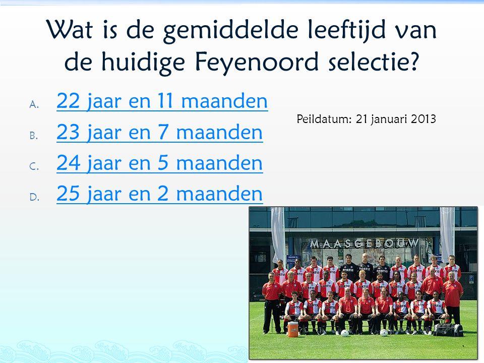 Wat is de gemiddelde leeftijd van de huidige Feyenoord selectie? A. 22 jaar en 11 maanden 22 jaar en 11 maanden B. 23 jaar en 7 maanden 23 jaar en 7 m
