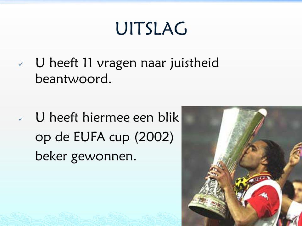 UITSLAG U heeft 11 vragen naar juistheid beantwoord. U heeft hiermee een blik op de EUFA cup (2002) beker gewonnen.