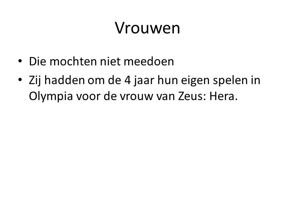 Vrouwen Die mochten niet meedoen Zij hadden om de 4 jaar hun eigen spelen in Olympia voor de vrouw van Zeus: Hera.