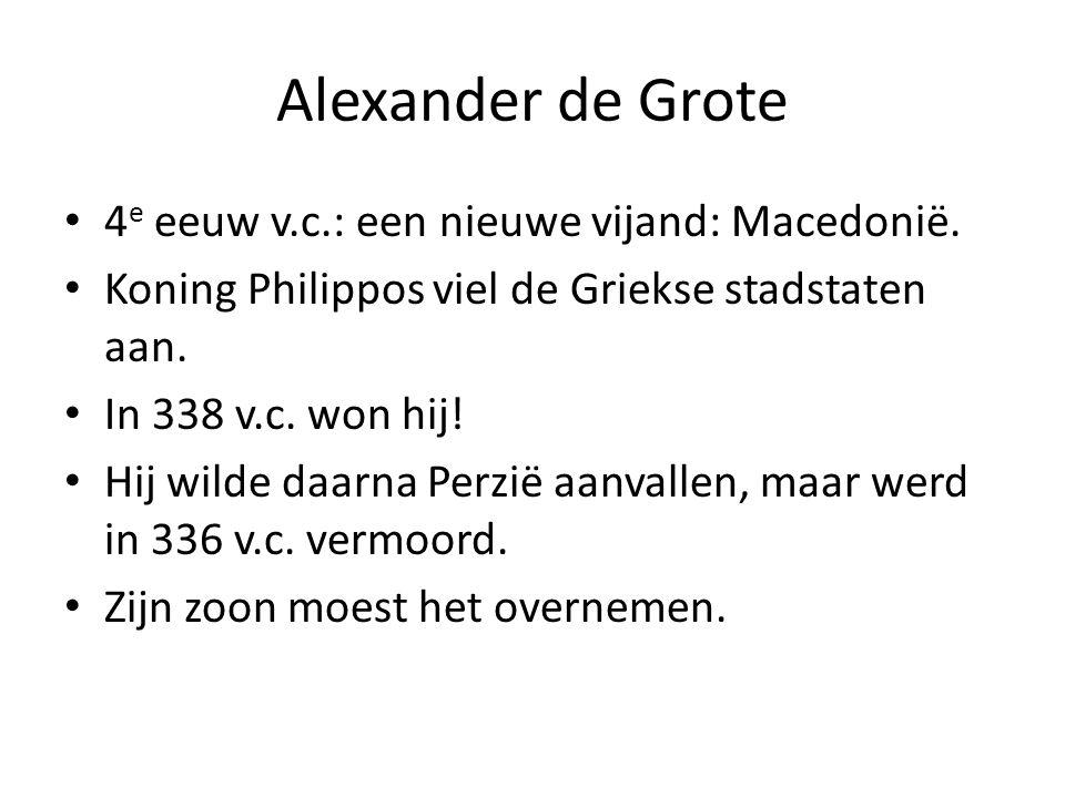 Alexander de Grote 4 e eeuw v.c.: een nieuwe vijand: Macedonië. Koning Philippos viel de Griekse stadstaten aan. In 338 v.c. won hij! Hij wilde daarna