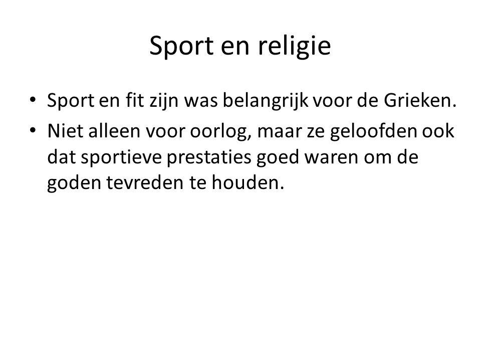 Sport en religie Sport en fit zijn was belangrijk voor de Grieken. Niet alleen voor oorlog, maar ze geloofden ook dat sportieve prestaties goed waren