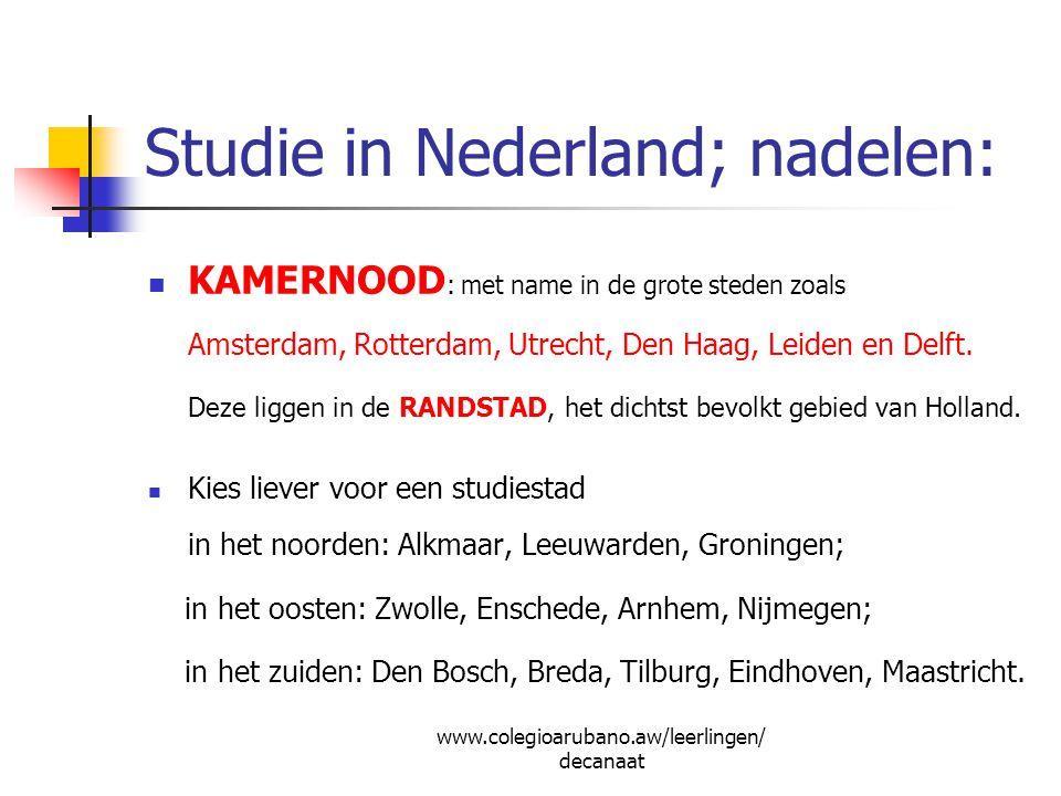 Studie in Nederland; nadelen: KAMERNOOD : met name in de grote steden zoals Amsterdam, Rotterdam, Utrecht, Den Haag, Leiden en Delft. Deze liggen in d