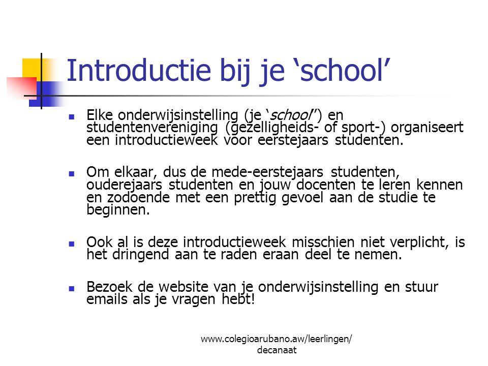 Introductie bij je 'school' Elke onderwijsinstelling (je 'school'') en studentenvereniging (gezelligheids- of sport-) organiseert een introductieweek