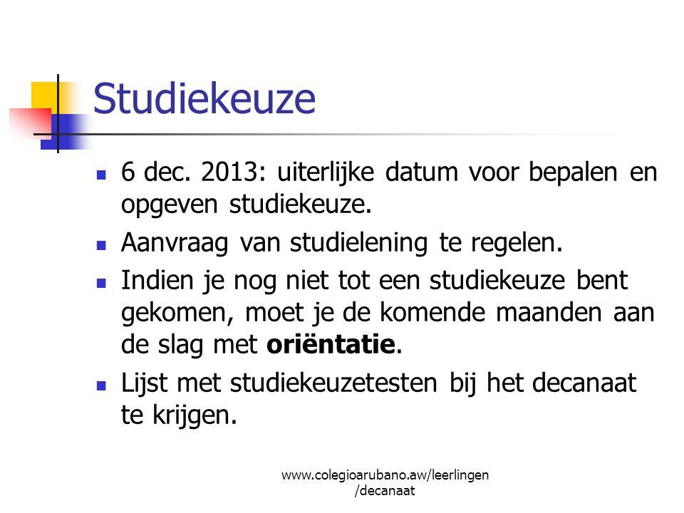 Studiekeuze 6 dec. 2013: uiterlijke datum voor bepalen en opgeven studiekeuze. Aanvraag van studielening te regelen. Indien je nog niet tot een studie