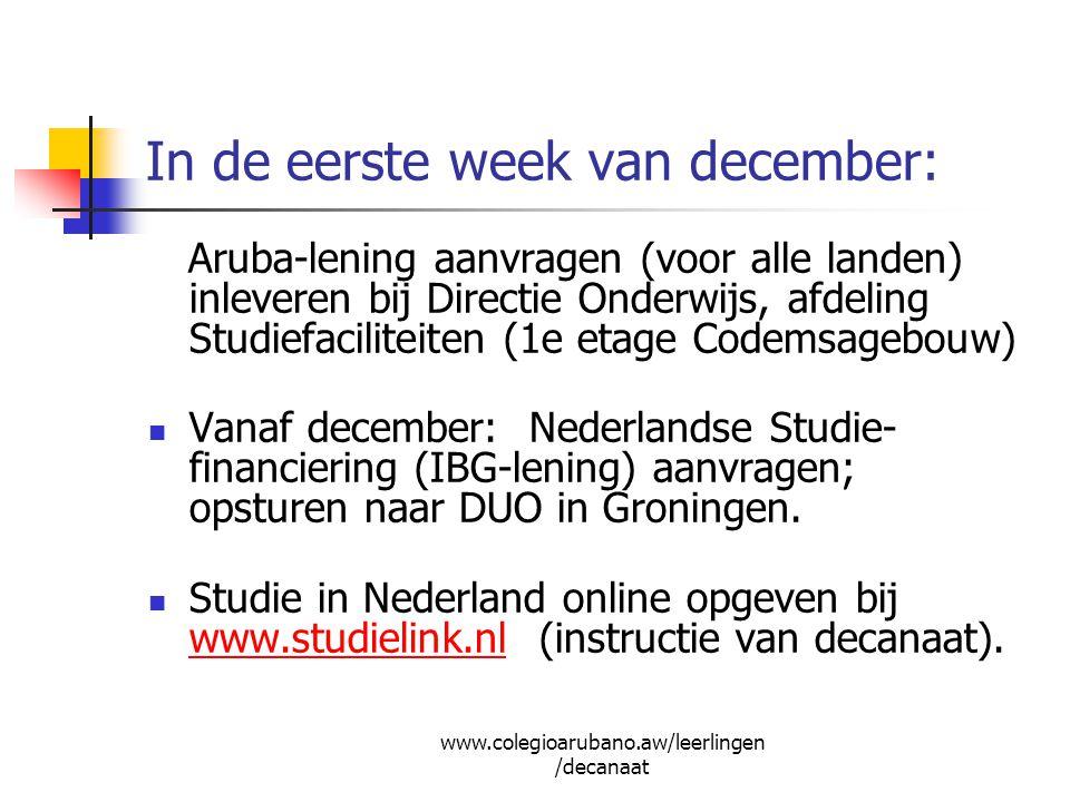 In de eerste week van december: Aruba-lening aanvragen (voor alle landen) inleveren bij Directie Onderwijs, afdeling Studiefaciliteiten (1e etage Code