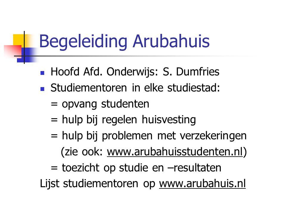 Begeleiding Arubahuis Hoofd Afd. Onderwijs: S. Dumfries Studiementoren in elke studiestad: = opvang studenten = hulp bij regelen huisvesting = hulp bi