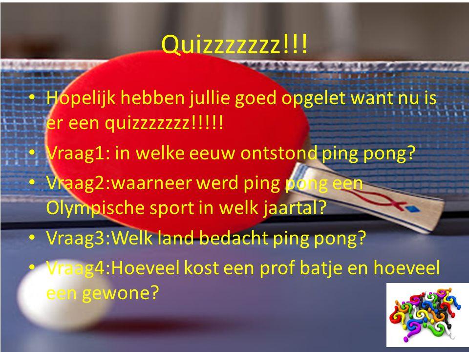 Quizzzzzzz!!! Hopelijk hebben jullie goed opgelet want nu is er een quizzzzzzz!!!!! Vraag1: in welke eeuw ontstond ping pong? Vraag2:waarneer werd pin