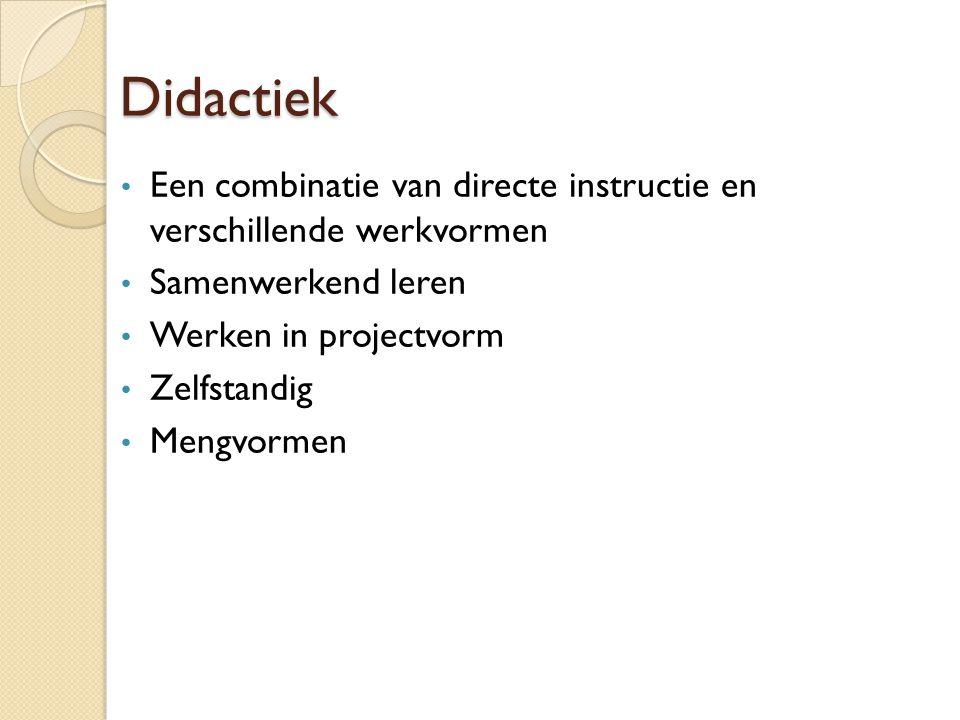 Didactiek Een combinatie van directe instructie en verschillende werkvormen Samenwerkend leren Werken in projectvorm Zelfstandig Mengvormen