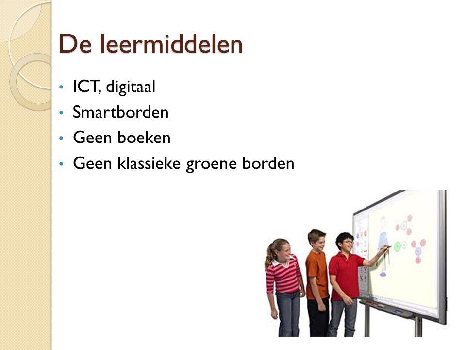 De leermiddelen ICT, digitaal Smartborden Geen boeken Geen klassieke groene borden