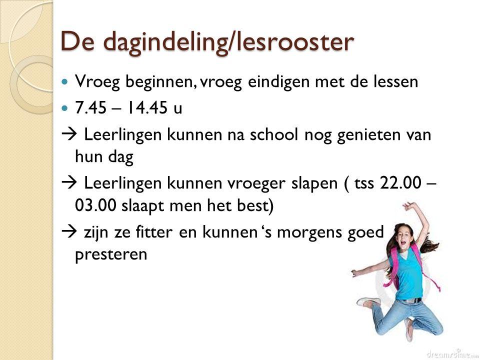 De dagindeling/lesrooster Vroeg beginnen, vroeg eindigen met de lessen 7.45 – 14.45 u  Leerlingen kunnen na school nog genieten van hun dag  Leerlin