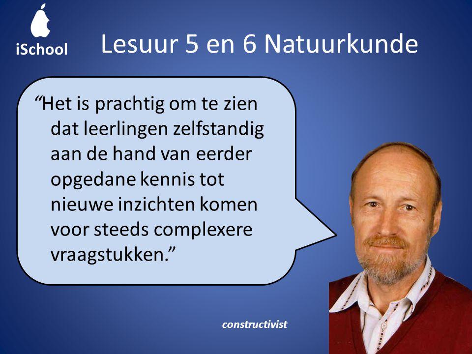 Lesuur 5 en 6 Natuurkunde Maarten Het is prachtig om te zien dat leerlingen zelfstandig aan de hand van eerder opgedane kennis tot nieuwe inzichten komen voor steeds complexere vraagstukken. constructivist iSchool