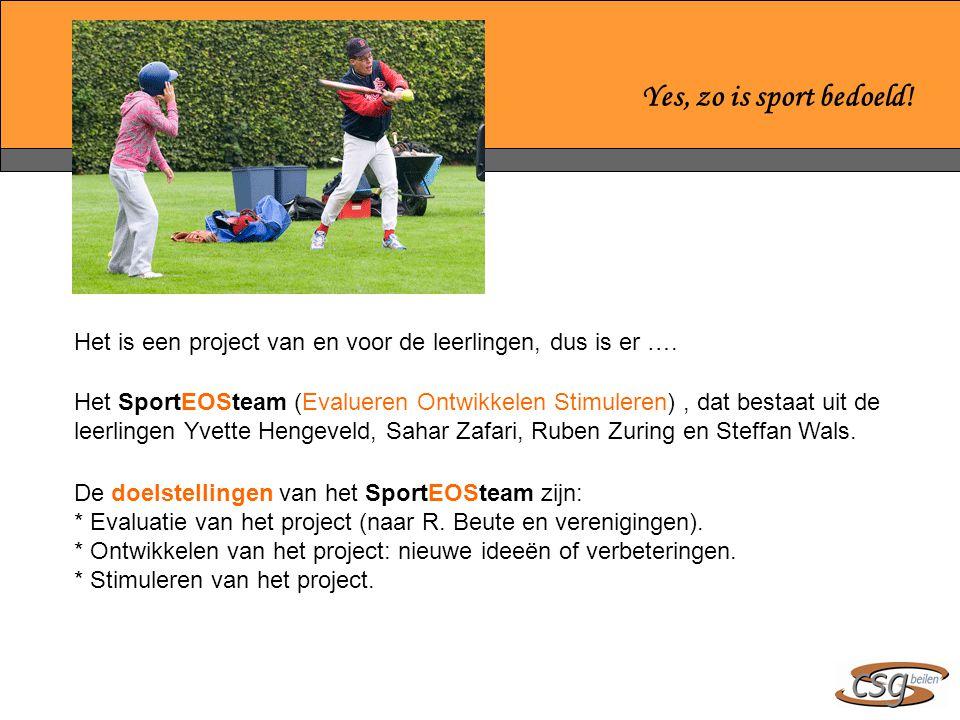 Yes, zo is sport bedoeld.Het is een project van en voor de leerlingen, dus is er ….