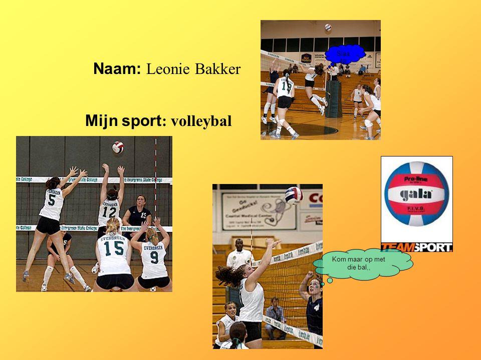 Naam: Leonie Bakker Mijn sport : volleybal Klik op Naam .