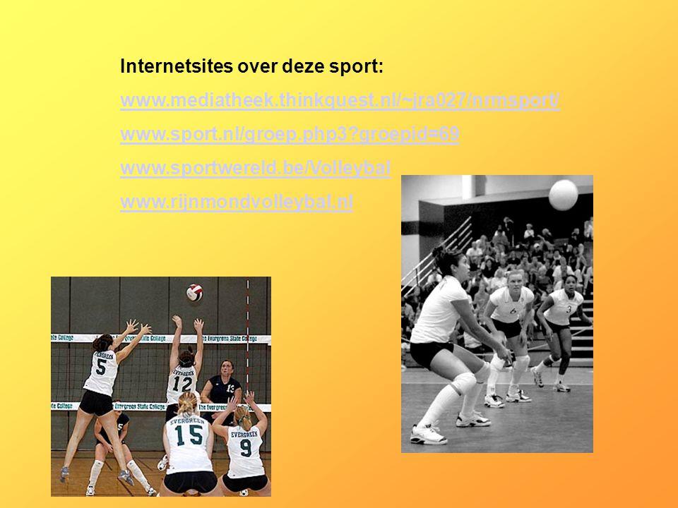 Internetsites over deze sport: www.mediatheek.thinkquest.nl/~jra027/nrmsport/ www.sport.nl/groep.php3?groepid=69 www.sportwereld.be/Volleybal www.rijnmondvolleybal.nl Kijk naar de antwoorden van vraag 11 Voeg hier foto's of plaatjes in