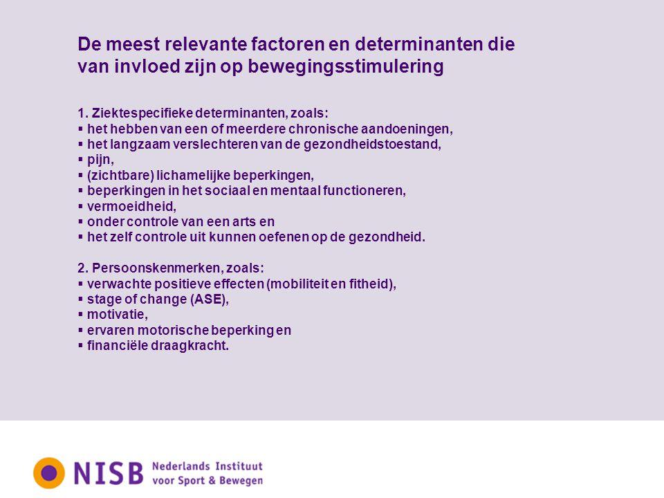 De meest relevante factoren en determinanten die van invloed zijn op bewegingsstimulering 1. Ziektespecifieke determinanten, zoals:  het hebben van e