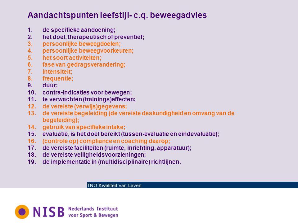 Aandachtspunten leefstijl- c.q. beweegadvies 1.de specifieke aandoening; 2.het doel, therapeutisch of preventief; 3.persoonlijke beweegdoelen; 4.perso
