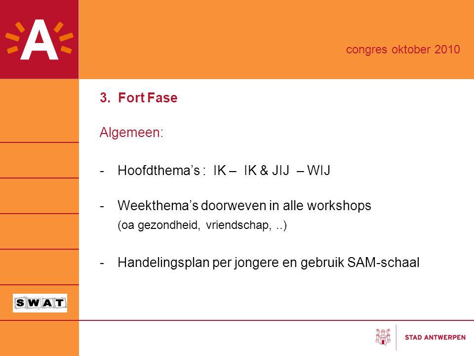 3. Fort Fase Algemeen: -Hoofdthema's : IK – IK & JIJ – WIJ -Weekthema's doorweven in alle workshops (oa gezondheid, vriendschap,..) -Handelingsplan pe