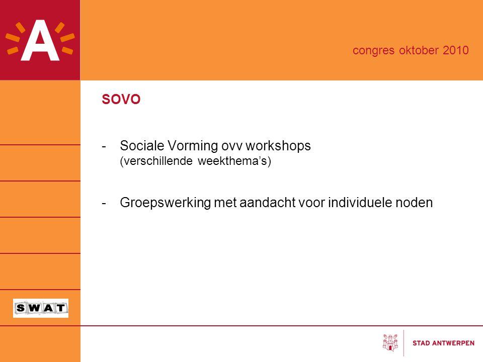 SOVO -Sociale Vorming ovv workshops (verschillende weekthema's) -Groepswerking met aandacht voor individuele noden congres oktober 2010