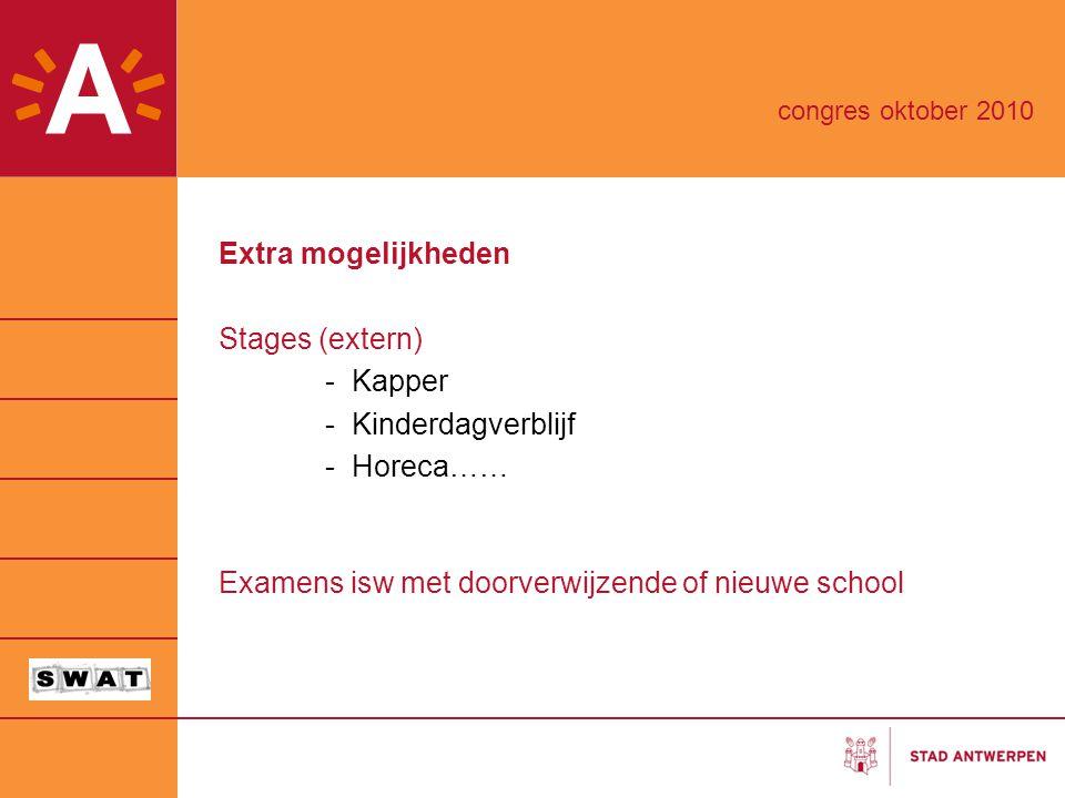 Extra mogelijkheden Stages (extern) -Kapper -Kinderdagverblijf -Horeca…… Examens isw met doorverwijzende of nieuwe school congres oktober 2010