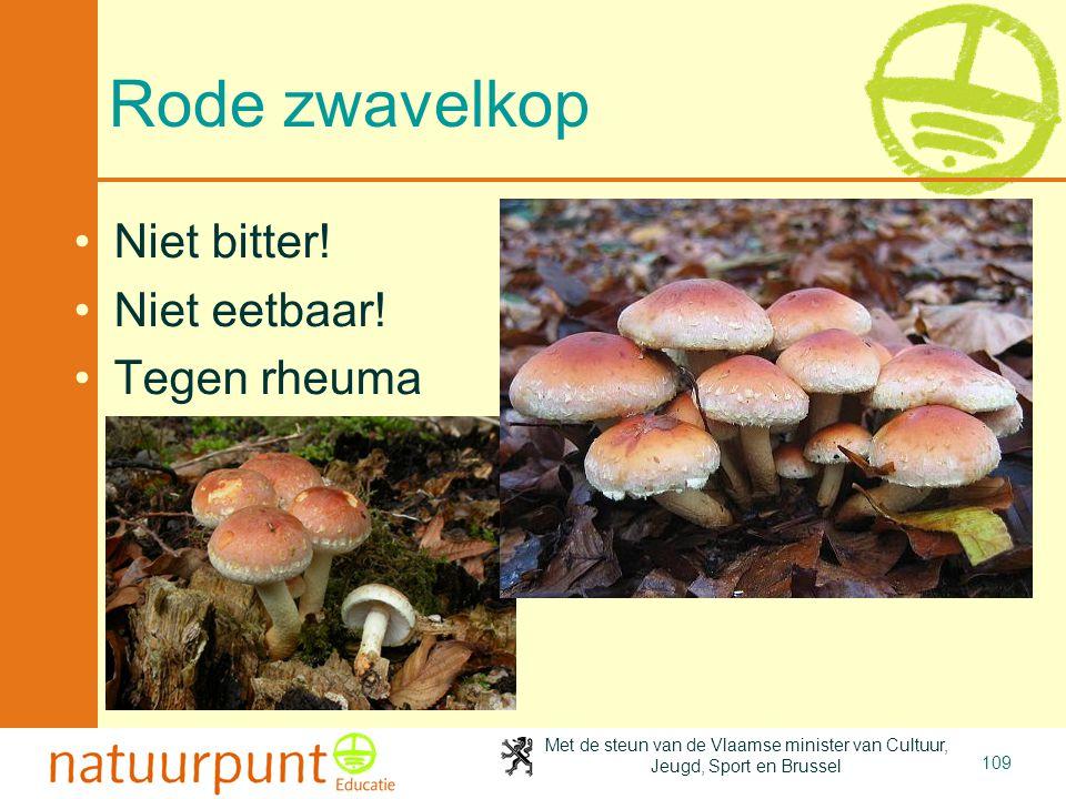 Met de steun van de Vlaamse minister van Cultuur, Jeugd, Sport en Brussel 109 Rode zwavelkop Niet bitter! Niet eetbaar! Tegen rheuma
