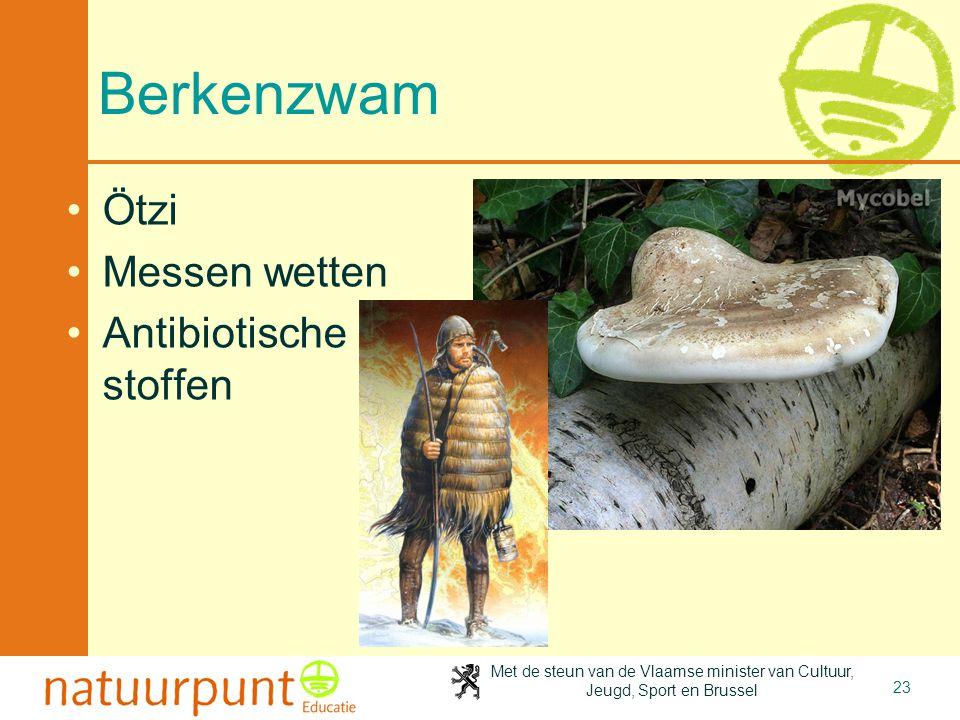 Met de steun van de Vlaamse minister van Cultuur, Jeugd, Sport en Brussel 23 Berkenzwam Ötzi Messen wetten Antibiotische stoffen