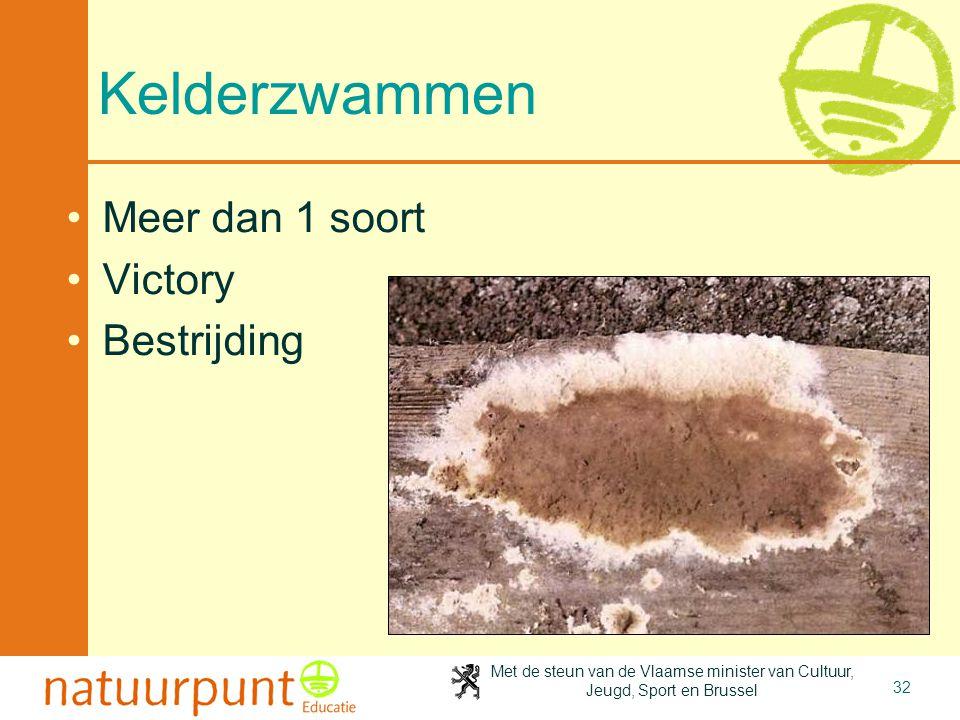 Met de steun van de Vlaamse minister van Cultuur, Jeugd, Sport en Brussel 32 Kelderzwammen Meer dan 1 soort Victory Bestrijding