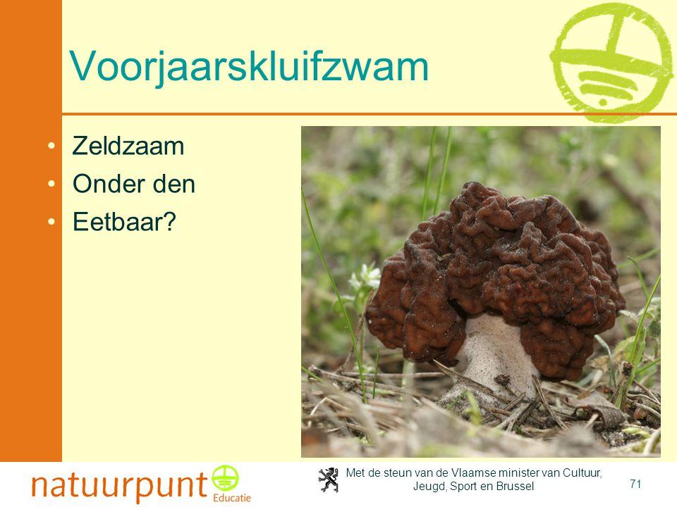 Met de steun van de Vlaamse minister van Cultuur, Jeugd, Sport en Brussel 71 Voorjaarskluifzwam Zeldzaam Onder den Eetbaar?