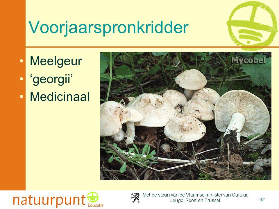 Met de steun van de Vlaamse minister van Cultuur, Jeugd, Sport en Brussel 82 Voorjaarspronkridder Meelgeur 'georgii' Medicinaal
