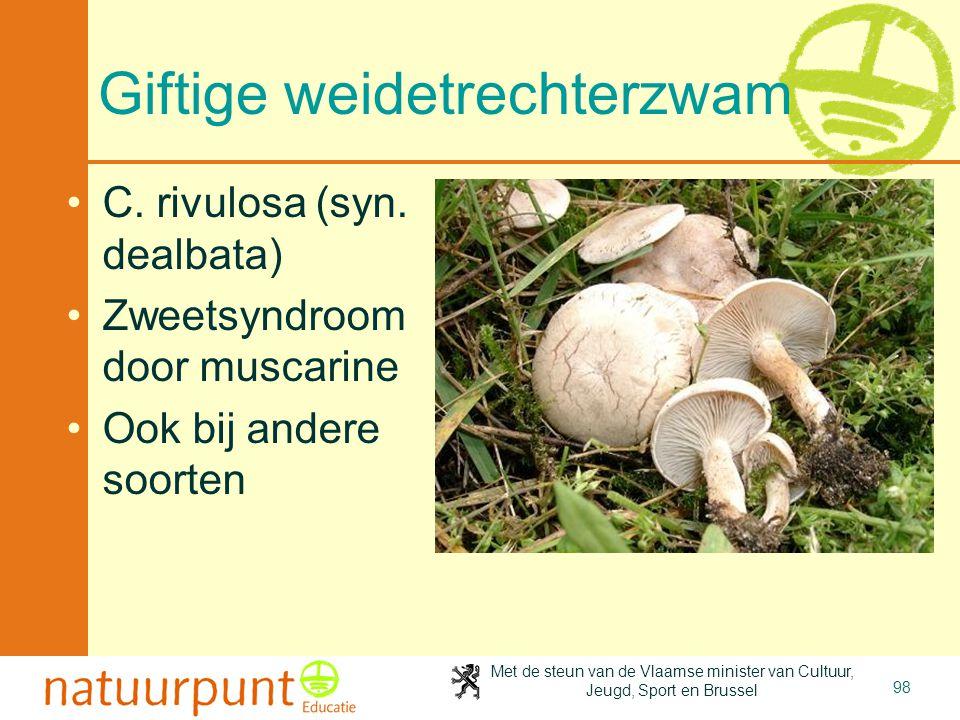 Met de steun van de Vlaamse minister van Cultuur, Jeugd, Sport en Brussel 98 Giftige weidetrechterzwam C. rivulosa (syn. dealbata) Zweetsyndroom door