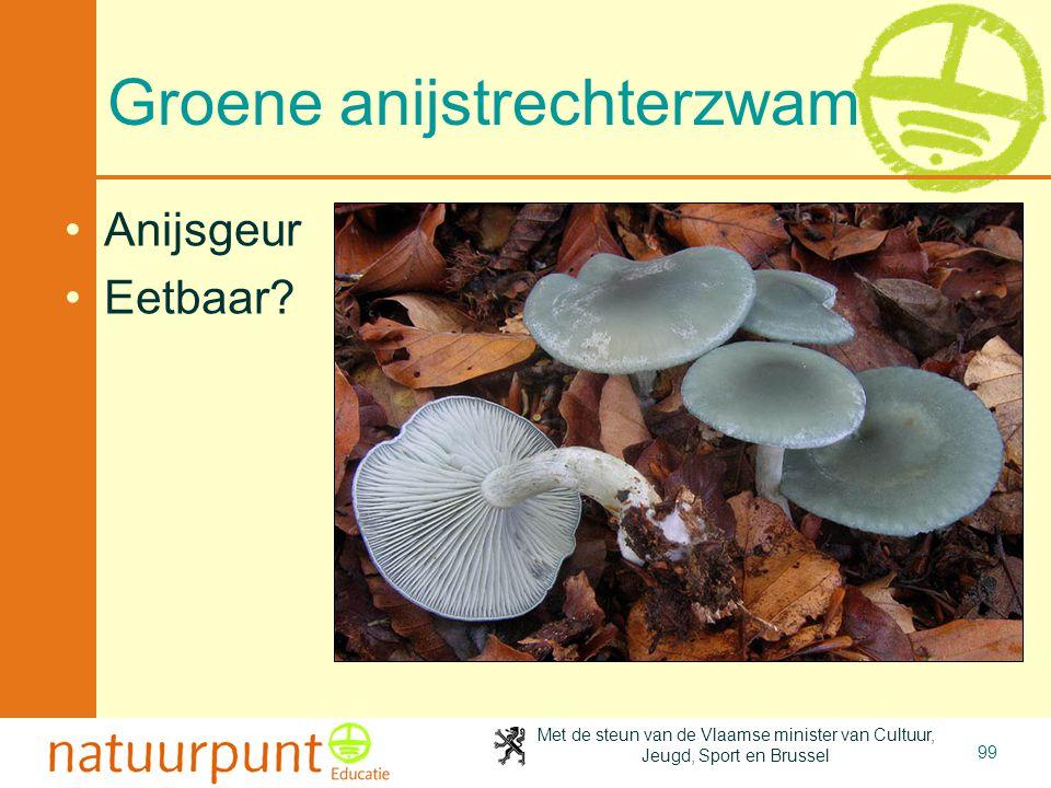 Met de steun van de Vlaamse minister van Cultuur, Jeugd, Sport en Brussel 99 Groene anijstrechterzwam Anijsgeur Eetbaar?