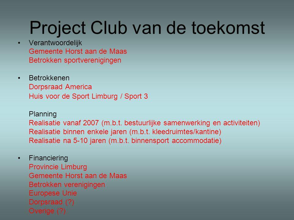 Project Club van de toekomst Verantwoordelijk Gemeente Horst aan de Maas Betrokken sportverenigingen Betrokkenen Dorpsraad America Huis voor de Sport Limburg / Sport 3 Planning Realisatie vanaf 2007 (m.b.t.