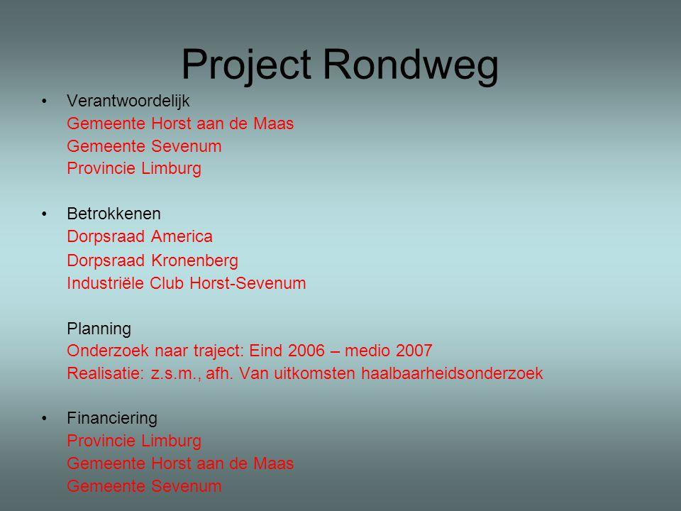 Project Rondweg Verantwoordelijk Gemeente Horst aan de Maas Gemeente Sevenum Provincie Limburg Betrokkenen Dorpsraad America Dorpsraad Kronenberg Industriële Club Horst-Sevenum Planning Onderzoek naar traject: Eind 2006 – medio 2007 Realisatie: z.s.m., afh.