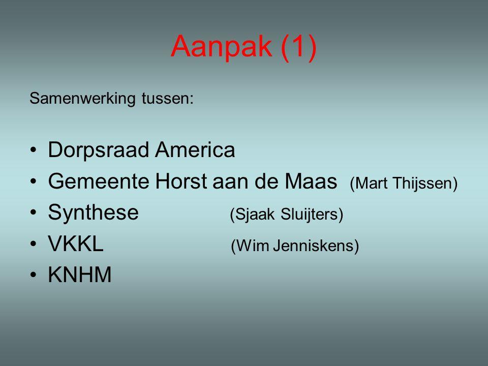 Aanpak (1) Samenwerking tussen: Dorpsraad America Gemeente Horst aan de Maas (Mart Thijssen) Synthese (Sjaak Sluijters) VKKL (Wim Jenniskens) KNHM