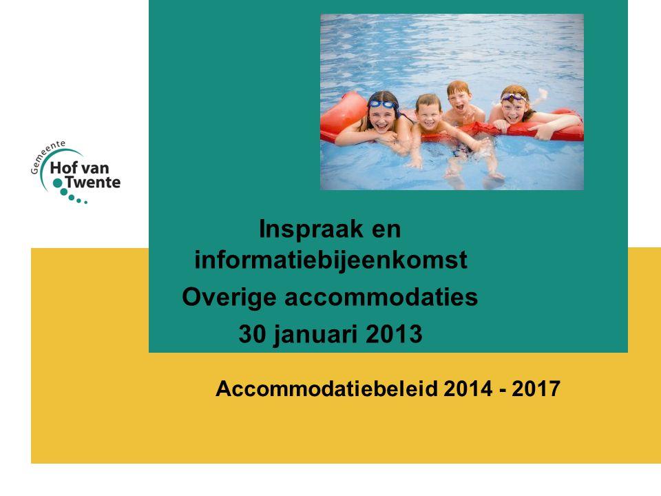 Accommodatiebeleid 2014 - 2017 Inspraak en informatiebijeenkomst Overige accommodaties 30 januari 2013
