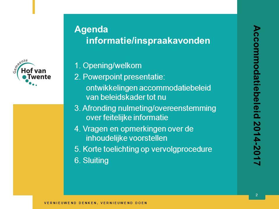 V E R N I E U W E N D D E N K E N, V E R N I E U W E N D D O E N 2 Accommodatiebeleid 2014-2017 Agenda informatie/inspraakavonden 1. Opening/welkom 2.