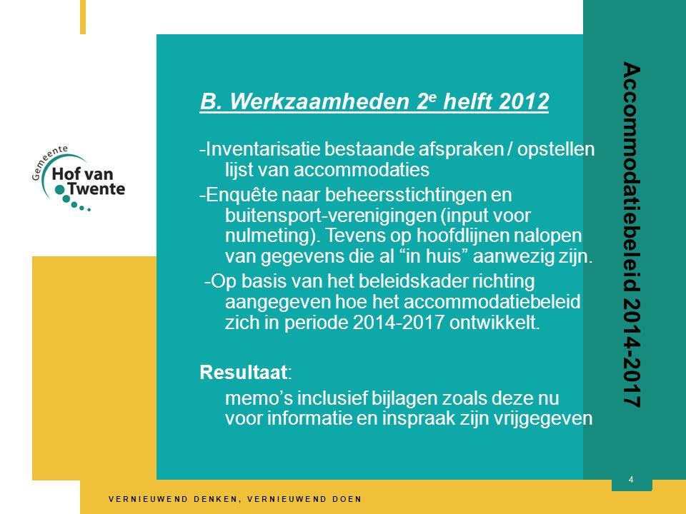 V E R N I E U W E N D D E N K E N, V E R N I E U W E N D D O E N 4 Accommodatiebeleid 2014-2017 B. Werkzaamheden 2 e helft 2012 -Inventarisatie bestaa