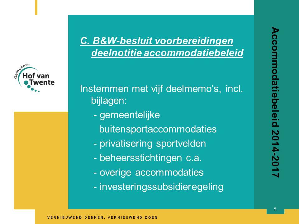 V E R N I E U W E N D D E N K E N, V E R N I E U W E N D D O E N Accommodatiebeleid 2014-2017 C. B&W-besluit voorbereidingen deelnotitie accommodatieb