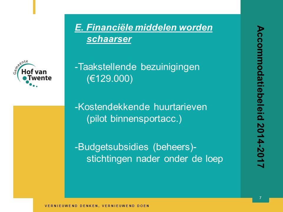 V E R N I E U W E N D D E N K E N, V E R N I E U W E N D D O E N 7 Accommodatiebeleid 2014-2017 E. Financiële middelen worden schaarser -Taakstellende